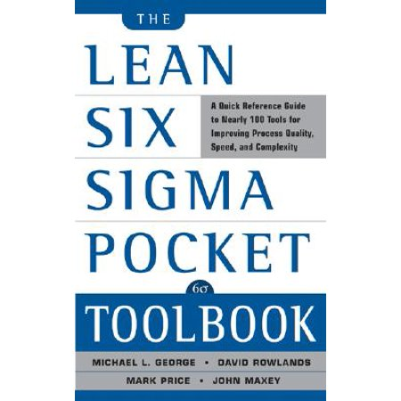 The Lean Six SIGMA Pocket Toolbook: A Quick Reference Guide to Nearly 100 Tools for Improving Quality and (Best Six Sigma Certification In World)