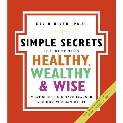 Simple Secrets for Becoming Healthy, Wealthy, & Wise: What Scientists Have Learned And How You Can Use It