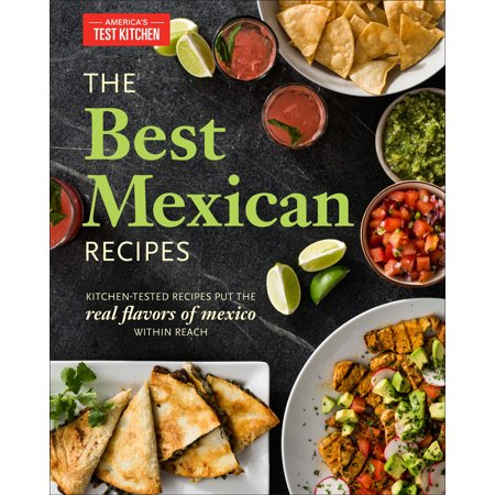 The Best Mexican Recipes : Kitchen-Tested Recipes Put the Real Flavors of Mexico Within (America's Test Kitchen Best Probe Thermometer)