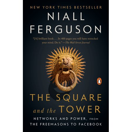 The Square and the Tower : Networks and Power, from the Freemasons to