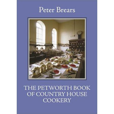 Petworth House (The Petworth Book of Country House Cooking)