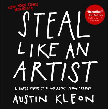 Steal Like an Artist : 10 Things Nobody Told You about Being