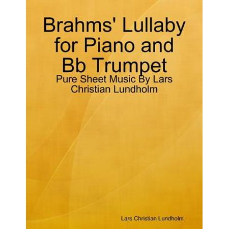 Brahms' Lullaby for Piano and Bb Trumpet - Pure Sheet Music By Lars Christian Lundholm - (Carter Burwell Bellas Lullaby Sheet Music With Letters)