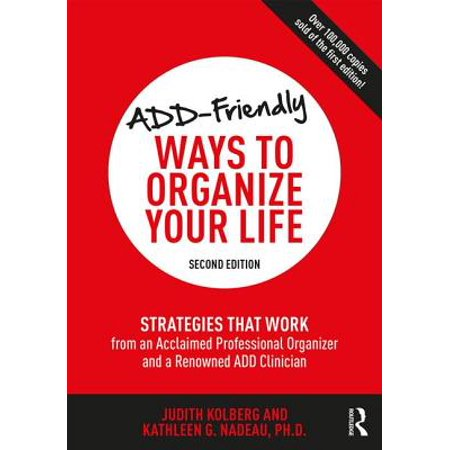 Add-Friendly Ways to Organize Your Life : Strategies That Work from an Acclaimed Professional Organizer and a Renowned Add Clinician