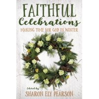 Faithful Celebrations: Faithful Celebrations: Making Time for God in Winter (Paperback)