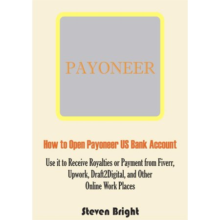 How to Open Payoneer US Bank Account: Use it to Receive Royalties or Payment from Fiverr, Upwork, Draft2Digital, and Other Online Work Places - (Ban Account)