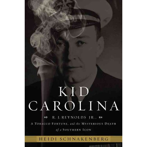 Kid Carolina: R.J. Reynolds, Jr., a Tobacco Fortune, and the Mysterious Death of a Southern Icon