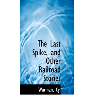 The Last Spike, and Other Railroad Stories