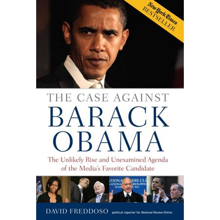 Rise Against Flag - Case Against Barack Obama : The Unlikely Rise and Unexamined Agenda of the Media's Favorite Candidate