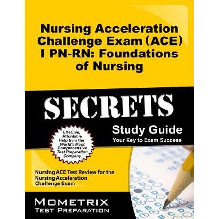 Nursing Acceleration Challenge Exam (Ace) I Pn-Rn: Foundations of Nursing Secrets Study Guide : Nursing Ace Test Review for the Nursing Acceleration Challenge