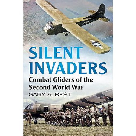 Silent Invaders : Combat Gliders of the Second World (Best Combat Helmet In The World)