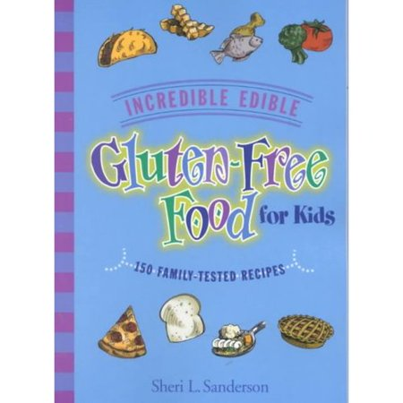 Incredible Edible Gluten-Free Food for Kids: 150 Family-Tested Recipes by