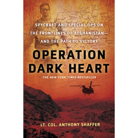 Operation Dark Heart : Spycraft and Special Ops on the Frontlines of Afghanistan -- and The Path to Victory