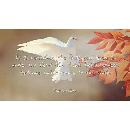 Carolyn Kizer - Famous Quotes Laminated POSTER PRINT 24x20 - As I remember, the first real poem I wrote was about the wheat fields between Spokane and Pullman, to the
