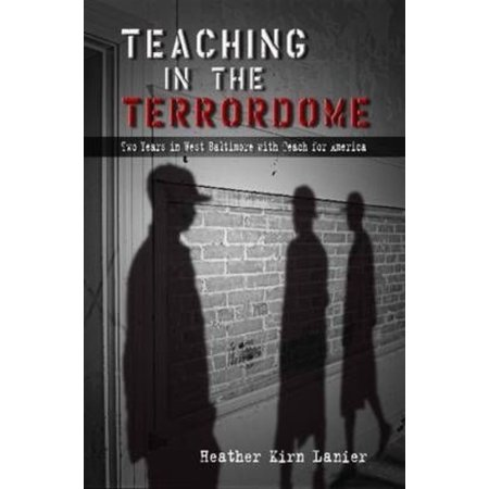 Teaching in the Terrordome: Two Years in West Baltimore with Teach for America