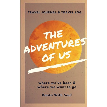 The Adventures of Us : Our Keepsake Travel Journal of Where We've Been, and Where We Want to (List Of Wars The Us Has Been In)