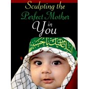 Sculpting The Perfect Mother In You - eBook