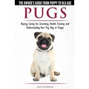 Pugs - The Owner's Guide from Puppy to Old Age - Choosing, Caring for, Grooming, Health, Training and Understanding Your Pug Dog or Puppy (Paperback)
