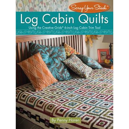 Log Cabin Quilts : Using the Creative Grids (R) 6-Inch Log Cabin Trim Tool (Creative Quilting Magazines)