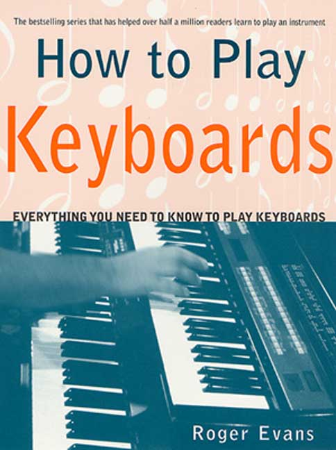 How to Play Keyboards : Everything You Need to Know to Play Keyboards by St. Martin's Press
