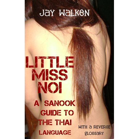 Little Miss Noi: A Sanook Guide to the Thai Language (With a Reverse Glossary) - eBook (Thai Language)