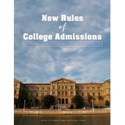 The New Rules of College Admissions: Ten Former Admission Officers Reveal What It Takes to Get Into College Today