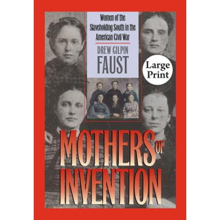 Mothers of Invention : Women of the Slaveholding South in the American Civil (Civil War Strategies Of North And South)