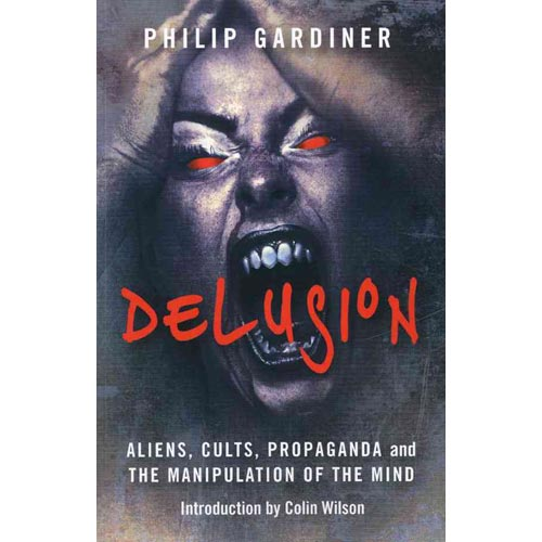 Delusion : Aliens, Cults, Propaganda and the Manipulation of the Mind