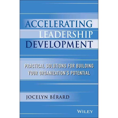 Accelerating Leadership Development: Practical Solutions for Building Your Organization's Potential