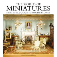 The World of Miniatures : From Simple Cabins to Ornate Palaces