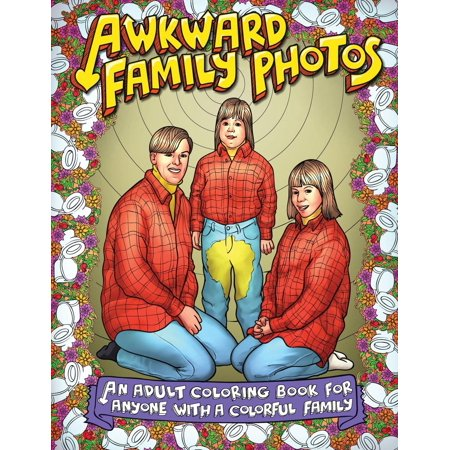 Awkward Family Photos An Adult Coloring Book For Anyone With A