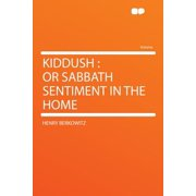 Kiddush : Or Sabbath Sentiment in the Home