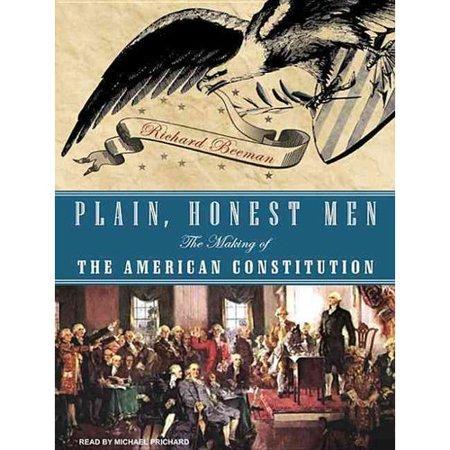 Plain  Honest Men  The Making Of The American Constitution