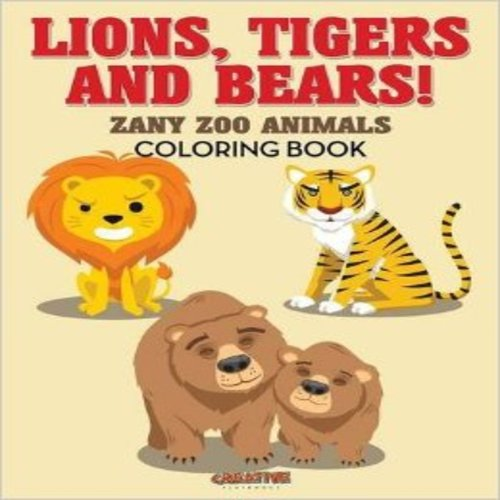 Lions, Tigers and Bears! Zany Zoo Animals Coloring Book