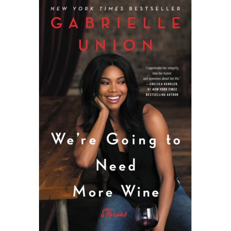 We're Going to Need More Wine : Stories That Are Funny, Complicated, and True