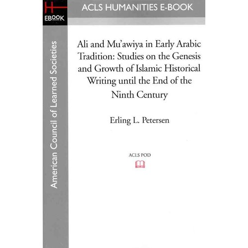 Ali and Mu'awiya in Early Arabic Tradition: Studies on the Genesis and Growth of Islamic Historical Writing Until the End of the Ninth Century