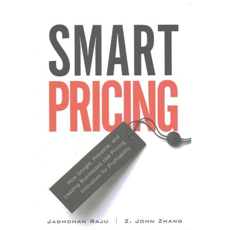 Smart Pricing  How Google  Priceline  And Leading Businesses Use Pricing Innovation For Profitability