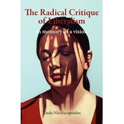 The Radical Critique of Liberalism : In Memory of a Vision