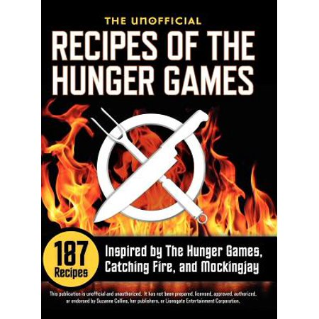 Unofficial Recipes of the Hunger Games : 187 Recipes Inspired by the Hunger Games, Catching Fire, and