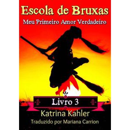 Escola de Bruxas Livro 3 Meu Primeiro Amor Verdadeiro - eBook