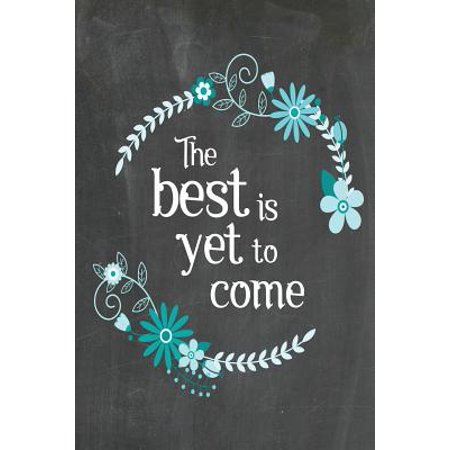 Chalkboard Journal - The Best Is Yet to Come (Blue-Black) : 100 Page 6 X 9 Ruled Notebook: Inspirational Journal, Blank Notebook, Blank Journal, Lined Notebook, Blank