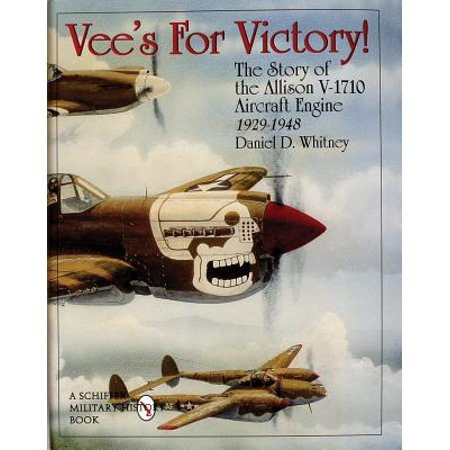 Vee's for Victory! : The Story of the Allison V-1710 Aircraft Engine, 1929-1948