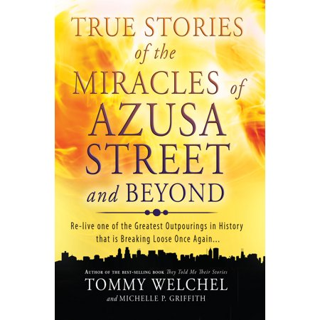 True Stories of the Miracles of Azusa Street and Beyond : Re-live One of The Greastest Outpourings in History that is Breaking Loose Once (Loose Fur Born Again In The Usa)