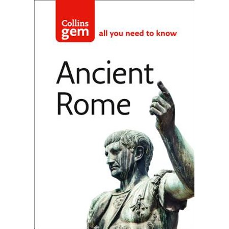 Collins Gem Ancient Rome : The Entire Roman Empire in Your Pocket