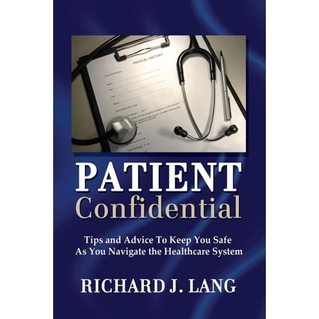 - Patient Confidential: Tips and Advice to Keep You Safe As You Navigate the Healthcare System - eBook