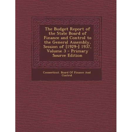 The Budget Report Of The State Board Of Finance And Control To The General Assembly  Session Of  1929   1937  Volume 3  Primary Source