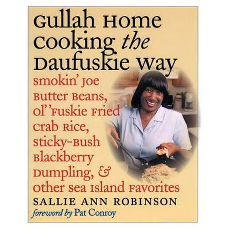 Gullah Home Cooking the Daufuskie Way : Smokin' Joe Butter Beans, Ol' 'fuskie Fried Crab Rice, Sticky-Bush Blackberry Dumpling, and Other Sea Island