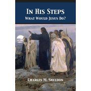 In His Steps: What Would Jesus Do? (Paperback)