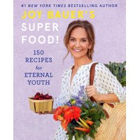 Joy Bauer's Superfood!: 150 Recipes for Eternal Youth (Hardcover)