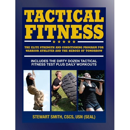 Tactical Fitness : The Elite Strength and Conditioning Program for Warrior Athletes and the Heroes of Tomorrow including Firefighters, Police, Military and Special